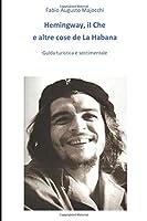 Hemingway e il Che e altre storie de La Habana: Guida di viaggio illustrata e sentimentale