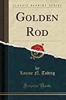 Golden Rod (Classic Reprint)