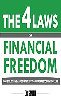 The 4 Laws Of Financial Freedom: Stop Struggling And Start Enjoying More Freedom In Your Life by [Smith, Christopher]