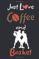 coffee and basketball notebook:just love coffee and basketball journal: just love coffee and basketball notebook 110 Pages Soft and matte cover ( 6 x 9 inches )