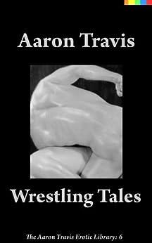 Wrestling Tales (The Aaron Travis Erotic Library Book 6) by [Travis, Aaron]