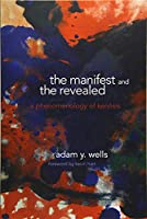 The Manifest and the Revealed: A Phenomenology of Kenosis (SUNY Series in Theology and Continental Thought)