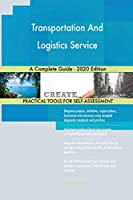 Transportation And Logistics Service A Complete Guide - 2020 Edition