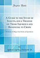 A Guide to the Study of Insects and a Treatise on Those Injurious and Beneficial to Crops: For the Use of Colleges Farm-Schools and Agriculturists (Classic Reprint)【洋書】 [並行輸入品]
