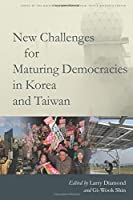 New Challenges for Maturing Democracies in Korea and Taiwan (Studies of the Walter H. Shorenstein Asia-Pacific Research Center)
