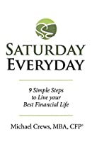 Saturday Everyday: 9 Simple Steps to Live Your Best Financial Life