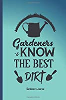Gardeners know the best dirt: Prompted gardeners journal with gardening quote on cover. Lovely gardeners gift.