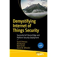 Demystifying Internet of Things Security: Successful IoT Device/Edge and Platform Security Deployment