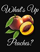 What's Up Peaches?: College Ruled Blank Lined Composition Notebook Journal