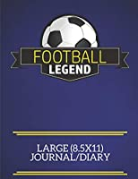 Football Legend Large (8.5x11) Journal/Diary: A fun note book, perfect for any sports fan who has everything else!