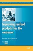 Improving Seafood Products for the Consumer (Woodhead Publishing Series in Food Science, Technology and Nutrition)