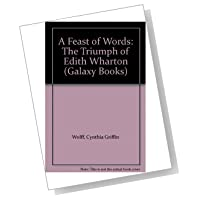 """a feast of words the triumph From """"the age of innocence as a bildungsroman"""" by cynthia griffin wolff originally printed in a feast of words: the triumph of edith wharton, 1977 newland perceives may's moments of understanding as mere flickers of light in an."""
