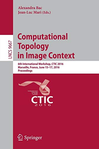 Download Computational Topology in Image Context: 6th International Workshop, CTIC 2016, Marseille, France, June 15-17, 2016, Proceedings (Lecture Notes in Computer Science) 3319394401