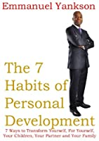 The 7 Habits of Personal Development: 7 Ways to Transform Yourself For Yourself Your Children Your Partner and Your Family [並行輸入品]