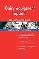 Dairy Equipment Repairer Red-Hot Career Guide; 2569 Real Interview Questions