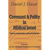 Covenant and Polity in Biblical Israel: Volume 1, Biblical Foundations and Jewish Expressions: Covenant Tradition in Politics (The Covenant Tradition in Politics)