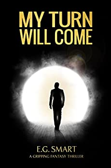 My Turn Will Come: A Gripping Fantasy Thriller by [Smart, E.G.]