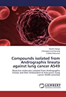 Compounds isolated from Andrographis lineata against lung cancer A549: Bioactive molecules isolated from Andrographis lineata and their Antioxidant & Anticancer (lung cancer A549) activities [並行輸入品]
