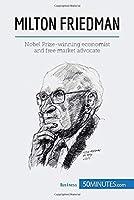 Milton Friedman: Nobel Prize-winning economist and free market advocate