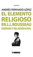 El elemento religioso en J.J. Rousseau : deísmo y religión civil