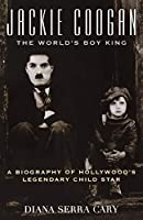 Jackie Coogan: The World's Boy King: A Biography of Hollywood's Legendary Child Star (The Scarecrow Filmmakers Series)