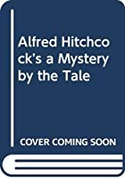 Alfred Hitchcock's a Mystery by the Tale