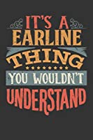 Its A Earline Thing You Wouldnt Understand: Earline Diary Planner Notebook Journal 6x9 Personalized Customized Gift For Someones Surname Or First Name is Earline