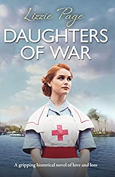 Daughters of War: A gripping historical novel of love and loss by [Page, Lizzie]