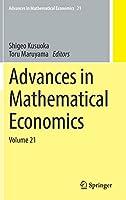 Advances in Mathematical Economics: Volume 21