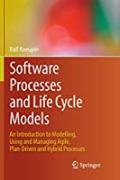 Software Processes and Life Cycle Models: An Introduction to Modelling, Using and Managing Agile, Plan-Driven and Hybrid Processes