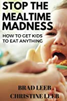 Stop the Mealtime Madness: How to Get Kids to Eat Anything [並行輸入品]