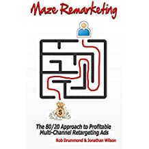 Maze Remarketing: The 80/20 Approach to Profitable Multi-Channel Retargeting Ads