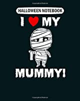 Halloween Notebook: kids cute i love my mummy funny halloween graphic  College Ruled - 50 sheets, 100 pages - 8 x 10 inches