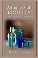Antique Mall Profits: For Dealers and Dabblers