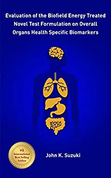 Evaluation of the Biofield Energy Treated Novel Test Formulation on Overall Organs Health Specific Biomarkers by [Suzuki, John K.]