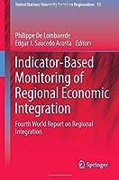 Indicator-Based Monitoring of Regional Economic Integration: Fourth World Report on Regional Integration (United Nations University Series on Regionalism)