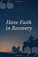 Have Faith in Recovery: A Prompt Journal Writing Notebook for Overcoming Codependency and Drug Use Enabling Tendencies