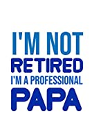 I'm not retired I'm a professional Papa: 6x9 120 pages quad ruled | Your personal Diary