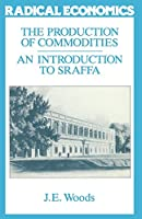The Production of Commodities: an Introduction to Sraffa (Radical Economics)