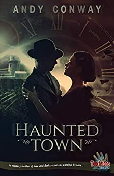 [Conway, Andy]のHaunted Town: A mystery thriller of love and dark secrets in wartime Britain... (Touchstone Book 11) (English Edition)