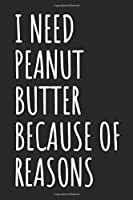 I Need Peanut Butter Because Of Reasons: Blank Lined Notebook