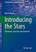 Introducing the Stars: Formation, Structure and Evolution (Undergraduate Lecture Notes in Physics)