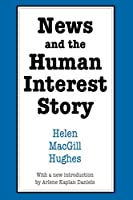 News and the Human Interest Story (Social Science Classics)