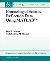 Processing of Seismic Reflection Data Using MATLAB (Synthesis Lectures on Signal Processing)