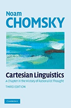 Cartesian Linguistics: A Chapter in the History of Rationalist Thought by [Chomsky, Noam]