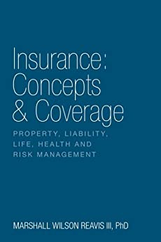 Insurance: Concepts & Coverage:  Property, Liability, Life, Health and Risk Management by [Reavis III PhD, Marshall Wilson ]