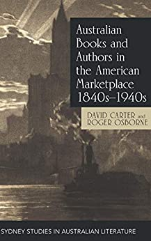 Australian Books and Authors in the American Marketplace 1840s–1940s (Sydney Studies in Australian Literature) by [David Carter, Roger Osborne]