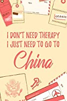 "I Don't Need Therapy I Just Need To Go To China: 6x9"" Dot Bullet Notebook/Journal Funny Gift Idea For Travellers, Explorers, Backpackers, Campers, Tourists, Holiday Memory Book"