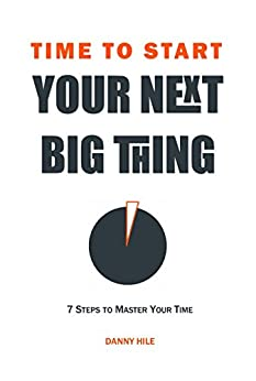 [Hile, Danny]のTime to Start: How to find time to start your next big thing (English Edition)