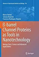 ss-barrel Channel Proteins as Tools in Nanotechnology: Biology, Basic Science and Advanced Applications (Advances in Experimental Medicine and Biology)
